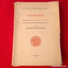 Catálogos y Libros de Monedas: CATALOGO DE LAS MEDALLAS DE LOS SIGLOS XV Y XVI , DEL M.A.N., MADRID 1950, FRANCISCO ÁLVAREZ OSSORIO. Lote 171334907