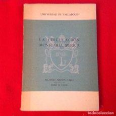 Catálogos y Libros de Monedas: LA CIRCULACIÓN MONETARIA IBÉRICA, DE RICARDO MARTÍN VALLS, UNIVERSIDAD DE VALLADOLID, 1968, 181 PAG.. Lote 171519670