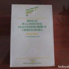Catálogos y Libros de Monedas: MEDALLAS DE LA ANTIGUEDAD. LAS ACUÑACIONES IBERICAS Y ROMANAS DE OSCA. Lote 172408935