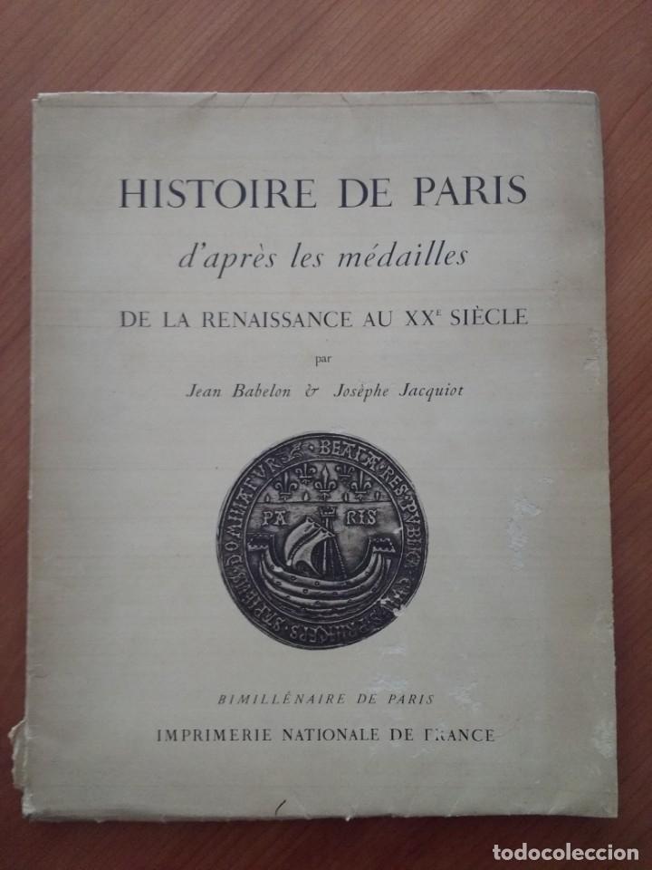HISTOIRE DE PARIS D'APRÈS LES MÉDAILLES DE LA RENAISSANCE AU XXE SIÈCLE (BABELON & JACQUIOT, 1951) (Numismática - Catálogos y Libros)
