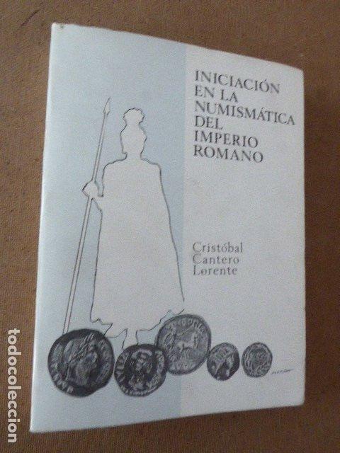 INICIACION EN LA NUMISMATICA DEL IMPERIO ROMANO. CRISTOBAL CANTERO LORENTE. 1978. 352 PP. ILUS- (Numismática - Catálogos y Libros)
