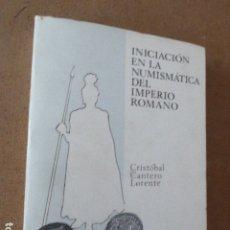 Catálogos y Libros de Monedas: INICIACION EN LA NUMISMATICA DEL IMPERIO ROMANO. CRISTOBAL CANTERO LORENTE. 1978. 352 PP. ILUS-. Lote 173965465