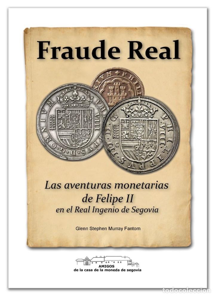 ¡NOVEDAD 2019! FRAUDE REAL LAS AVENTURAS MONETARIAS DE FELIPE II EN EL REAL INGENIO DE SEGOVIA (Numismática - Catálogos y Libros)