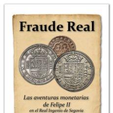 Cataloghi e Libri di Monete: ¡NOVEDAD 2019! FRAUDE REAL LAS AVENTURAS MONETARIAS DE FELIPE II EN EL REAL INGENIO DE SEGOVIA. Lote 186451696