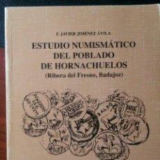 Catálogos y Libros de Monedas: F.J. JIMÉNEZ ÁVILA, ESTUDIO NUMISMÁTICO DEL POBLADO DE HORNACHUELOS ( BADAJOZ ). Lote 176694670