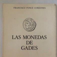 Catálogos y Libros de Monedas: LAS MONEDAS DE GADES. FRANCISCO PONCE CORDONES. ED. DE LA CAJA DE AHORROS DE CADIZ. 1980. PAGS: 74. Lote 176766139