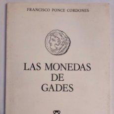 Catálogos y Libros de Monedas: LAS MONEDAS DE GADES. FRANCISCO PONCE CORDONES. ED. DE LA CAJA DE AHORROS DE CADIZ. 1980. PAGS: 74. Lote 176766195