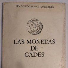 Catálogos y Libros de Monedas: LAS MONEDAS DE GADES. FRANCISCO PONCE CORDONES. ED. DE LA CAJA DE AHORROS DE CADIZ. 1980. PAGS: 74. Lote 176766269