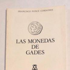 Catálogos y Libros de Monedas: LAS MONEDAS DE GADES. FRANCISCO PONCE CORDONES. ED. DE LA CAJA DE AHORROS DE CADIZ. 1980. PAGS: 74. Lote 176766404