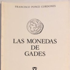 Catálogos y Libros de Monedas: LAS MONEDAS DE GADES. FRANCISCO PONCE CORDONES. ED. DE LA CAJA DE AHORROS DE CADIZ. 1980. PAGS: 74. Lote 176767413