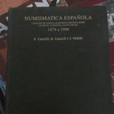 Catálogos y Libros de Monedas: NUMISMATICA ESPAÑOLA 1474 A 1998 DE F. CALICÓ, X. CALICÓ Y J. TRIGO. Lote 177699433