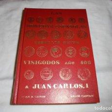 Catálogos y Libros de Monedas: LAS MONEDAS ESPAÑOLAS DESDE LOS REYES VISIGODOS AÑO 406 A JUAN CARLOS I.JUAN R.CAYON/CARLOS CASTAN.1. Lote 177747198