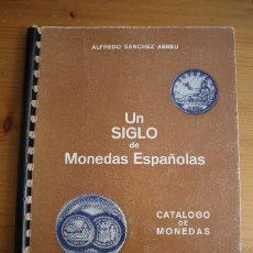 Catálogos y Libros de Monedas: CATALOGO DE MONEDAS UN SIGLO DE MONEDAS ESPAÑOLAS 1976. Lote 178070284