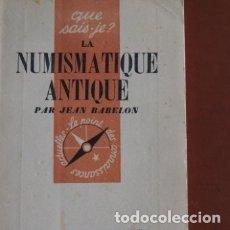 Catálogos y Libros de Monedas: JEAN BABELON - LA NUMISMATIQUE ANTIQUE - QUE SAIS-JE? PUF. Lote 178718003