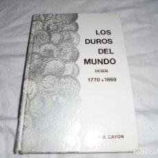 Catálogos e Livros de Moedas: LOS DUROS DEL MUNDO DESDE 1770 A 1869.JUA R.CAYON.-MADRID 1983. Lote 179226462