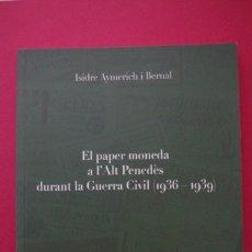 Catálogos y Libros de Monedas: EL PAPER MONEDA A L'ALT PENEDES DURAT LA GUERRA CIVIL ( 1936 - 1939 ) - ISIDRE AYMERICH I BERNAL . Lote 179374567