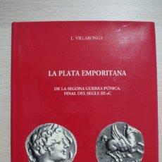 Catálogos y Libros de Monedas: LA PLATA EMPORITANA DE LA SEGONA GUERRA PUNICA FINAL DEL SEGLE III AC - L. VILLARONGA - 2003. Lote 179644576