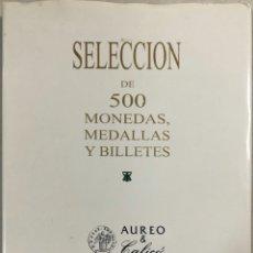 Catálogos y Libros de Monedas: SELECCION DE 500 MONEDAS, MEDALLAS Y BILLETES. AUREO & CALICO. SUBASTA PUBLICA, 2016. PAGS: 143. Lote 179953506