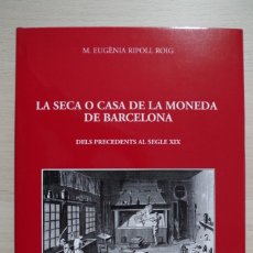 Catálogos y Libros de Monedas: LA SECA O CASA DE LA MONEDA DE BARCELONA DELS PRECEDENTS AL SIGLE XIX - M. EUGENIA RIPOLL ROIG. Lote 180008441