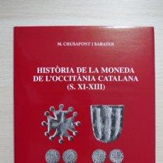 Catálogos y Libros de Monedas: HISTORIA DE LA MONEDA DE L'OCCITANIA CATALANA ( S. XI - XIII ) - M. CRUSAFONT I SABATER -. Lote 180009725