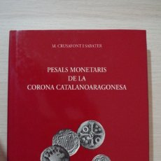 Catálogos y Libros de Monedas: PESALS MONETARIS DE LA CORONA CATALANOARAGONESA - M.CRUSAFONT I SABATER. Lote 180014366