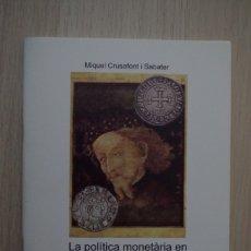Catálogos y Libros de Monedas: LA POLITICA MONETARIA DE JAUME I - MIQUEL CRUSAFONT I SABATER. Lote 180045617