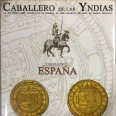 Catálogos y Libros de Monedas: CABALLERO DE LAS YNDIAS. TERCERA PARTE. ESPAÑA. AUREO & CALICÓ. SUBASTA PUBLICA, 2009.. Lote 180074883