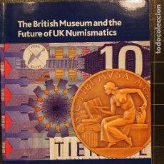 Catálogos y Libros de Monedas: THE BRITISH MUSEUM AND THE FUTURE OF UK NUMISMATICS. Lote 186249978