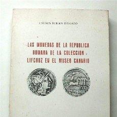 Catálogos y Libros de Monedas: LAS MONEDAS DE LA REPÚBLICA ROMANA DE LA COLECCIÓN LIFCHUZ EN EL MUSEO CANARIO. LAS PALMAS, 1980. Lote 190115915