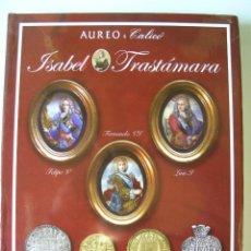 Catalogues et Livres de Monnaies: 4 CATÁLOGOS SUBASTA ISABEL TRASTÁMARA - AUREO & CALICÓ - 4 VOLÚMENES - TAPA DURA -. Lote 191126453