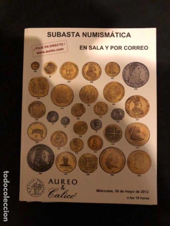 CATÁLOGO SUBASTA NUMISMATICA AUREO Y CALICÓ 30 MAYO 2012 (Numismática - Catálogos y Libros)