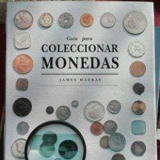 Catálogos y Libros de Monedas: JAMES MACKAY. GUÍA PARA COLECCIONAR MONEDAS. 1992. Lote 191318485