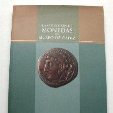 Catálogos y Libros de Monedas: LA COLECCIÓN DE MONEDAS DEL MUSEO DE CÁDIZ.. Lote 193394223