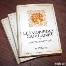 Catálogos y Libros de Monedas: LES MONEDES CATALANES 1908 BARCELON. JOAQUIM BOTET Y SISÓ 3 VOL. ESTUDI I DESCRIPCIÓ DE LES MONEDES.. Lote 193979331