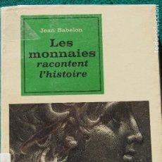 Catálogos y Libros de Monedas: JEAN BABELON - LES MONNAIES RACONTENT L'HISTOIRE. Lote 194502417