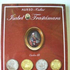 Catálogos y Libros de Monedas: CATÁLOGO SUBASTA ISABEL TRASTÁMARA - VOLÚMEN CARLOS III - AUREO & CALICÓ - TAPA DURA -. Lote 194505817