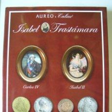 Catálogos y Libros de Monedas: CATÁLOGO SUBASTA ISABEL TRASTÁMARA - VOLÚMEN CARLOS IV-ISABEL II - AUREO & CALICÓ - TAPA DURA -. Lote 194506198