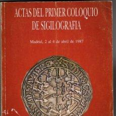 Catálogos y Libros de Monedas: ACTAS DEL PRIMER COLOQUIO DE SIGILOGRAFÍA. MADRID, 2 AL 4 ABRIL DE 1987 . Lote 194717338