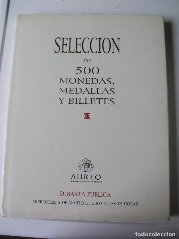 CATALOGO SUBASTA SELECCIÓN DE 500 MONEDAS, MEDALLAS Y BILLETES - AUREO - AÑO 2003 (Numismática - Catálogos y Libros)