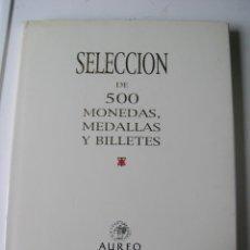 Catálogos y Libros de Monedas: CATALOGO SUBASTA SELECCIÓN DE 500 MONEDAS, MEDALLAS Y BILLETES - AUREO - AÑO 2003. Lote 194718025