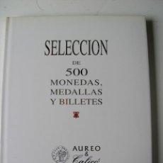 Catálogos y Libros de Monedas: CATALOGO SUBASTA SELECCIÓN DE 500 MONEDAS, MEDALLAS Y BILLETES - AUREO & CALICÓ - AÑO 2008. Lote 194718143