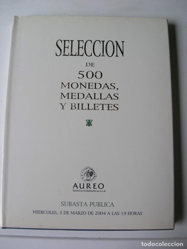 CATALOGO SUBASTA SELECCIÓN DE 500 MONEDAS, MEDALLAS Y BILLETES - AUREO - AÑO 2004 (Numismática - Catálogos y Libros)