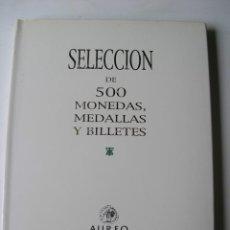 Catálogos y Libros de Monedas: CATALOGO SUBASTA SELECCIÓN DE 500 MONEDAS, MEDALLAS Y BILLETES - AUREO - AÑO 2004. Lote 194718331