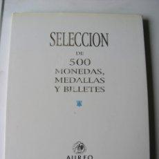 Catálogos y Libros de Monedas: CATALOGO SUBASTA SELECCIÓN DE 500 MONEDAS, MEDALLAS Y BILLETES - AUREO - AÑO 2007. Lote 194718378