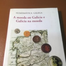 Catálogos y Libros de Monedas: A MOEDA EN GALICIA E GALICIA NA MOEDA.RICARDO LUÍS PITA FERNÁNDEZ. NUMISMATICA GALICIA /GALLEGA. Lote 195325373