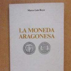 Catálogos e Livros de Moedas: LA MONEDA ARAGONESA / MARCO LUIS ROYO / 1986. ASOCIACIÓN NUMISMÁSTICA ''ANZAR''. Lote 196681596