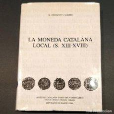 Catálogos y Libros de Monedas: LA MONEDA CATALANA LOCAL S.XIII-XVIII CRUSAFONT I SABATER CATALOGO NUMISMATICA. Lote 200638601