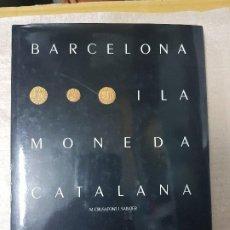 Catálogos y Libros de Monedas: BARCELONA I LA MONEDA CATALANA.. Lote 206762015