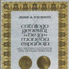Catálogos y Libros de Monedas: CATALOGO GENERAL DE LA MONEDA ESPAÑOLA DESDE LOS REYES CATOLICOS. JOSÉ A. VICENTI. Lote 206797278
