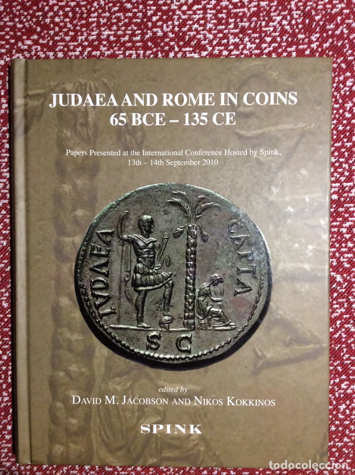JUDAEA AND ROME IN COINS 65 BCE - 135 CE. DAVID M. JACOBSON AND NIKOS KOKKINOS. SPINK. (Numismática - Catálogos y Libros)